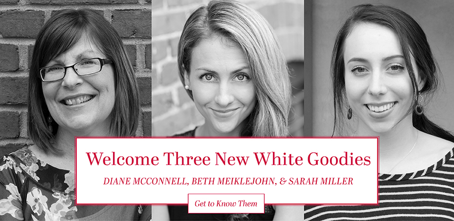 Welcome Three New White Goodies: Diane McConnell, Beth Meiklejohn and Sarah Miller: Get to Know Them